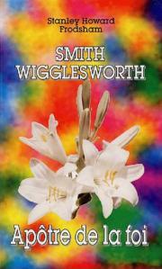 Smith Wigglesworth, Apôtre de la foi