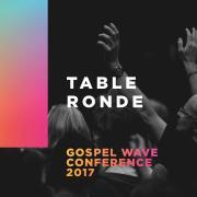 Conférence Gospel Wave 2017 - Amener les valeurs du royaume dans toutes les sphères de la société