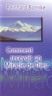 Comment recevoir un miracle de Dieu
