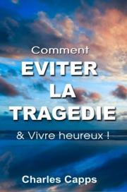 Comment éviter la tragédie & Vivre heureux !