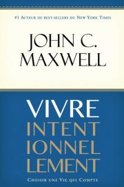 Vivre intentionnellement - John C. Maxwell