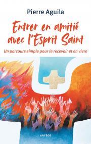 Entrer en amitié avec le Saint-Esprit