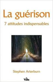 La guérison - 7 attitudes indispensables